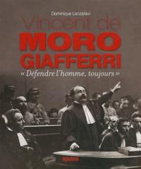 """Dominique Lanzalavi - Vincent de Moro Giafferri - """"Défendre l'homme, toujours""""."""