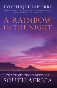 Dominique Lapierre - A Rainbow in the Night - The Tumultuous Birth of South Africa.