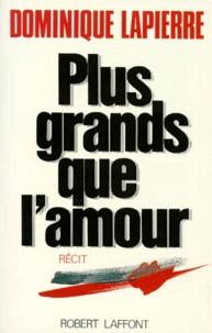 Dominique Lapierre - Plus grands que l'amour.