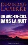 Dominique Lapierre - Un arc-en-ciel dans la nuit.