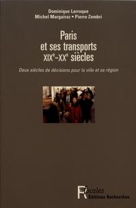 Dominique Larroque et Michel Margairaz - Paris et ses transports XIXe-XXe siècles - Deux siècles de décisions pour la ville et sa région.