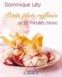 Dominique Laty - Petits plats raffinés en 20 minutes chrono.