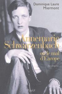 Dominique-Laure Miermont - Annemarie Schwarzenbach ou le mal d'Europe.