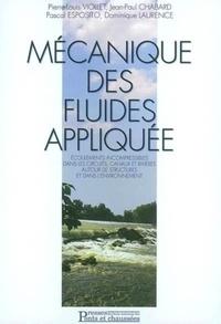 Mécanique des fluides appliquée. Ecoulements incompressibles dans les circuits, canaux et rivières, autour des structures et dans l'environnement - Dominique Laurence |