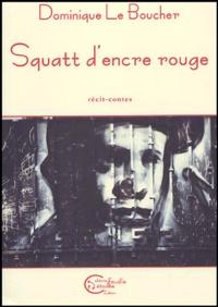 Dominique Le Boucher - Squatt d'encre rouge.