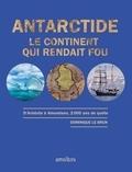 Dominique Le Brun - Antarctide - Le continent qui rendait fou.