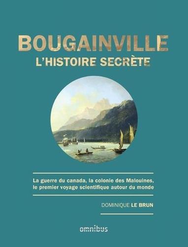 Bougainville, l'histoire secrète. La guerre du Canada, la colonie des Malouines, le premier voyage scientifique autour du monde