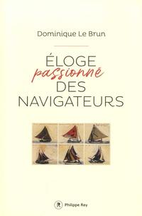 Dominique Le Brun - Eloge passionné des navigateurs.