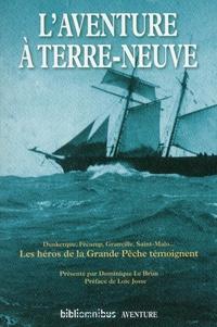 Dominique Le Brun - L'aventure à Terre-Neuve - Les héros de la Grande Pêche témoignent.