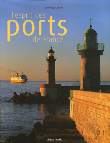 Dominique Le Brun - L'esprit des ports de France.