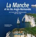Dominique Le Brun et Camille Moirenc - La Manche et les îles Anglo-Normandes - Les plus beaux mouillages vus du ciel.