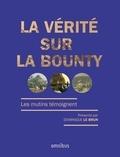 Dominique Le Brun - La vérité sur le Bounty - Les mutins témoignent.