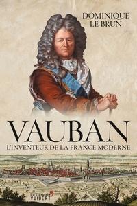 Dominique le Brun et Dominique Le Brun - Vauban - L'inventeur de la France moderne.