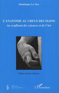 Dominique Le Nen - L'anatomie au creux des mains - Au confluent des sciences et de l'art.