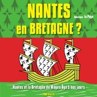 Dominique Le Page - Nantes en Bretagne ? - Nantes et la Bretagne du Moyen Age à nos jours.