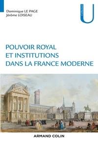 Dominique Le Page et Jérôme Loiseau - Pouvoir royal et institutions dans la France moderne.