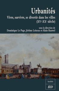 Dominique Le Page et Jérôme Loiseau - Urbanités - Vivre, survivre, se distraire dans les villes (XVe-XXe siècle) Etudes en l'honneur de Christine Lamarre.