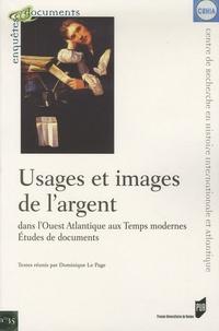 Dominique Le Page et Martine Acerra - Usages et images de l'argent dans l'Ouest Atlantique aux Temps modernes - Etudes de documents.
