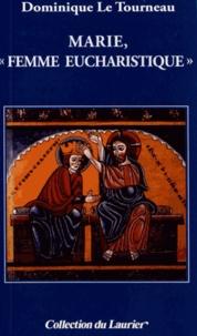 """Dominique Le Tourneau - Marie, """"femme eucharistique""""."""