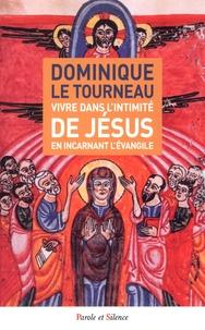 Dominique Le Tourneau - Vivre dans l'intimité de Jésus en incarnant l'Evangile.