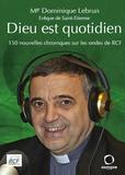 Dominique Lebrun - Dieu est quotidien - 150 nouvelles chroniques sur les ondes de RCF.