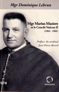 Dominique Lebrun - Mgr Marius Maziers et le concile Vatican II (1962-1965).