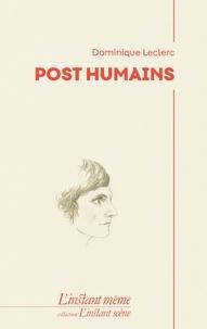 Dominique Leclerc - Post Humains.