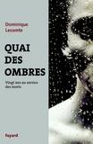 Dominique Lecomte - Quai des ombres - Vingt ans au service des morts.