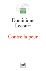 Dominique Lecourt - Contre la peur - De la science à l'éthique, une aventure infinie.