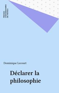 Dominique Lecourt - Déclarer la philosophie.