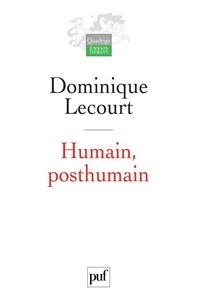 Dominique Lecourt - Humain, posthumain - La technique et la vie.