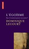 Dominique Lecourt - L'égoïsme - Faut-il vraiment penser aux autres ?.