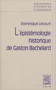 Dominique Lecourt - L'épistémologie historique de Gaston Bachelard.