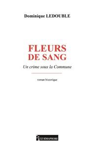Dominique Ledouble - Fleur de sang - Un crime sous la Commune.