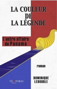 Dominique Ledouble - La couleur de la légende - L'autre affaire de Panama.