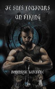 Dominique Lefebvre - Je suis toujours un Viking Tome 1 : Ils peuvent revenir.