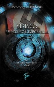 Dominique Lefebvre - Je suis toujours un Viking Tome 3 : Viking... ! Empêchez l'impossible.