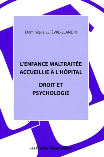 Dominique Lefèvre-Leandri - L'enfance maltraitée accueillie à l'hopital - Droit et psychologie.