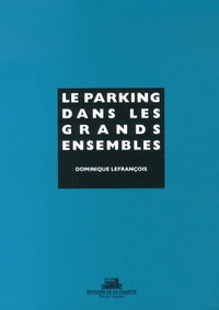 Dominique Lefrançois - Le parking dans les grands ensembles.