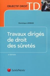 Dominique Legeais - Travaux dirigés de droit des sûretés - Cas pratiques, commentaires d'articles, commentaires d'arrêts.