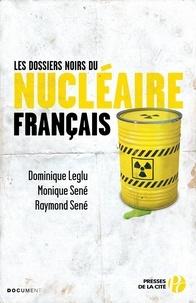 Dominique Leglu et Monique Sené - Les dossiers noirs du nucléaire français.