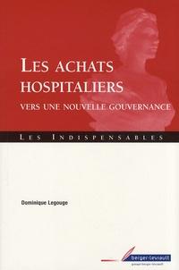Dominique Legouge - Les achats hospitaliers - Vers une nouvelle gouvernance.