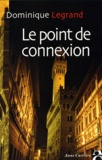 Dominique Legrand - Le point de connexion.