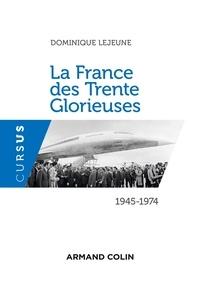 Dominique Lejeune - La France des Trente Glorieuses - 1945-1974.