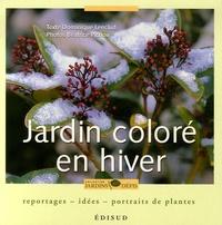 Dominique Lenclud et Béatrice Pichon - Jardin coloré en hiver - Reportages, idées, portraits de plantes.