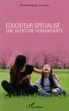 Dominique Lepage - Educateur spécialisé : une aventure humanisante.