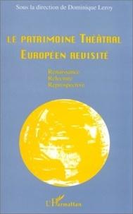 Dominique Leroy - Le patrimoine théâtral européen revisité - Renaissance, relecture, reprospective, [actes du colloque européen tenu au Centre Culturel des Fontaines, Chantilly, novembre 1993].