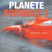 Dominique Leroy - Planète Formule 1 - 20 ans d'action, d'ambiance et de magie.