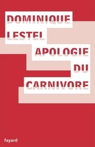 Dominique Lestel - Apologie du carnivore.