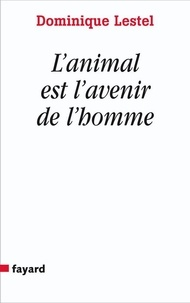 Dominique Lestel - L'animal est l'avenir de l'homme.